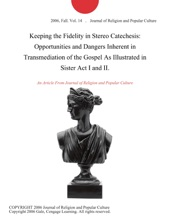 Keeping the Fidelity in Stereo Catechesis: Opportunities and Dangers Inherent in Transmediation of the Gospel As Illustrated in Sister Act I and II.