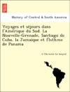 Voyages Et Sejours Dans LAmerique Du Sud La Nouvelle-Grenade Santiago De Cuba La Jamaique Et LIsthme De Panama