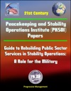 21st Century Peacekeeping And Stability Operations Institute PKSOI Papers - Guide To Rebuilding Public Sector Services In Stability Operations A Role For The Military