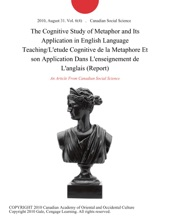 The Cognitive Study of Metaphor and Its Application in English Language Teaching/L'etude Cognitive de la Metaphore Et son Application Dans L'enseignement de L'anglais (Report)