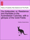Our Antipodes Or Residence And Rambles In The Australasian Colonies With A Glimpse Of The Gold-Fields VOL II