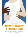 How To Marry A Finnish Girl  Everything You Want To Know About Finland That Finns Wont Tell You