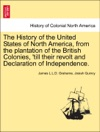 The History Of The United States Of North America From The Plantation Of The British Colonies Till Their Revolt And Declaration Of Independence Second Edition Enlarged And Amended Vol I