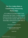The Five Golden Rules To Transforming Outsourcing Partnerships As Co-Author Of A New Book Entitled Vested Outsourcing Kate Vitasek--a Leading Academic From The University Of Tennessee--Outlines The Ten Key Ailments That Commonly Afflict Outsourced Partnerships And Presents Five Golden Rules For Success Outsourcing Company Overview
