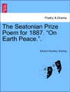 The Seatonian Prize Poem For 1887 On Earth Peace