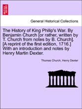 The History of King Philip's War. By Benjamin Church [or rather, written by T. Church from notes by B. Church]. [A reprint of the first edition, 1716.] With an introduction and notes by Henry Martin Dexter.