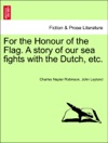 For The Honour Of The Flag A Story Of Our Sea Fights With The Dutch Etc