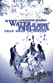 COLLECTION OF POEMS WATER IS MORE PRECIOUS THAN GOLD TO PEOPLE