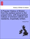 A Popular History Of Bristol  From The Earliest Period To The Present Time With Biographical Notices Of Eminent Natives And Residents Impartially Written