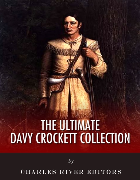 The Ultimate Davy Crockett Collection By Charles River Editors Davy