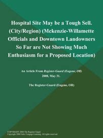 Hospital Site May Be A Tough Sell City Region Mckenzie Willamette Officials And Downtown Landowners So Far Are Not Showing Much Enthusiasm For A Proposed Location