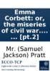 Emma Corbett: or, the miseries of civil war. Founded on some recent circumstances which happened in America. By the author of Liberal opinions, Pupil of pleasure, Shenstone Green, &c. ... [pt.2]