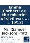 Emma Corbett Or The Miseries Of Civil War Founded On Some Recent Circumstances Which Happened In America By The Author Of Liberal Opinions Pupil Of Pleasure Shenstone Green C  Pt2