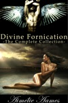 Divine Fornication--The Complete Collection An Erotic Story Of Angels Vampires And Werewolves