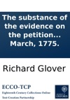 The Substance Of The Evidence On The Petition Presented By The West-India Planters And Merchants To The Hon House Of Commons As It Was Introduced At The Bar And Summd Up By Mr Glover On Thursday The 16th Of March 1775