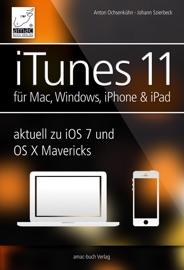 iTunes 11 - für Mac, Windows, iPhone und iPad aktuell zu iOS 7 und OS X Mavericks - Johann Szierbeck & Anton Ochsenkühn