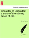 Shoulder To Shoulder A Story Of The Stirring Times Of Old