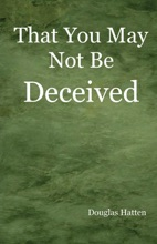 That You May Not Be Deceived