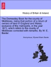 The Domesday Book For The County Of Middlesex Being That Portion Of A Return Of Owners Of Land In England And Wales Exclusive Of The Metropolis In The Year 1873 Which Refers To The County Of Middlesex Corrected With Remarks By W E Baxter