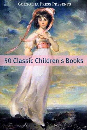 Jack London, Rudyard Kipling, Washington Irving, Frances Hodgson Burnett, Louisa May Alcott & The Brothers Grimm - 50 Classic Children's Books