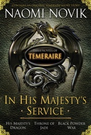 In His Majesty's Service: Three Novels of Temeraire (His Majesty's Service, Throne of Jade, and Black Powder War) PDF Download