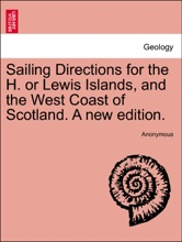 Sailing Directions For The H. Or Lewis Islands, And The West Coast Of Scotland. A New Edition.