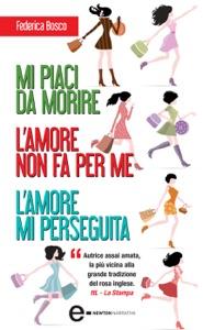 Mi piaci da morire - L'amore non fa per me - L'amore mi perseguita Book Cover