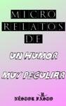 Micro Relatos De Un Humor Muy Peculiar