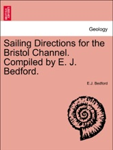 Sailing Directions for the Bristol Channel. Compiled by E. J. Bedford. Third Edition
