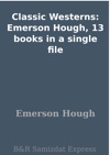 Classic Westerns Emerson Hough 13 Books In A Single File