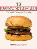 10 Sandwich Recipes for Every Meal of the Day