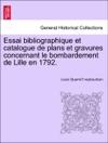 Essai Bibliographique Et Catalogue De Plans Et Gravures Concernant Le Bombardement De Lille En 1792