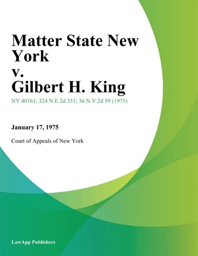 Court of Appeals of New York - Matter State New York v. Gilbert H. King