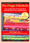 The Frugal Fabriholic Your 12-Step Plan For Saving More Cash For Your Quilting Stash