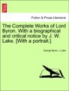 The Complete Works Of Lord Byron With A Biographical And Critical Notice By J W Lake With A Portrait VOL I