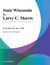 State Wisconsin V Larry C Morris