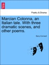 Marcian Colonna An Italian Tale With Three Dramatic Scenes And Other Poems
