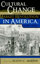 Cultural Change And The Market Revolution In America, 1789–1860
