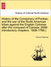 History Of The Conspiracy Of Pontiac And The War Of The North American Tribes Against The English Colonies After The Conquest Of Canada With Introductory Chapters 1608-1769 Vol I