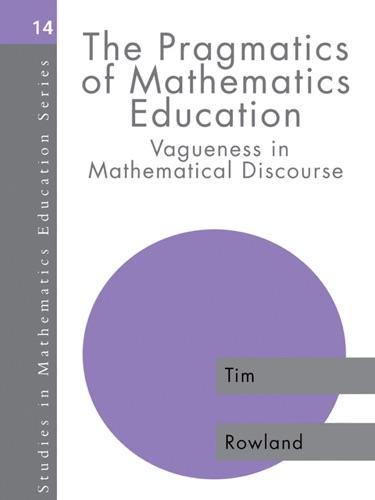 Tim Rowland - The Pragmatics of Mathematics Education