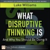 What Disruptive Thinking Is And Why You Should Be Doing It