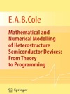 Mathematical And Numerical Modelling Of Heterostructure Semiconductor Devices From Theory To Programming