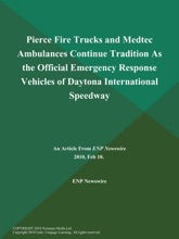Pierce Fire Trucks and Medtec Ambulances Continue Tradition As the Official Emergency Response Vehicles of Daytona International Speedway
