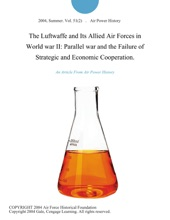 The Luftwaffe And Its Allied Air Forces In World War II: Parallel War And The Failure Of Strategic And Economic Cooperation.