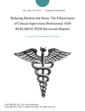 Reducing Burnout And Stress: The Effectiveness Of Clinical Supervision (Professional AND RESEARCH: PEER Reviewed) (Report)