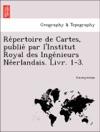 Repertoire De Cartes Publie Par LInstitut Royal Des Ingenieurs Neerlandais Livr 1-3