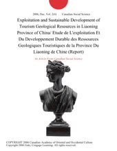 Exploitation And Sustainable Development Of Tourism Geological Resources In Liaoning Province Of China/ Etude De L'exploitation Et Du Developpement Durable Des Ressources Geologiques Touristiques De La Province Du Liaoning De Chine (Report)