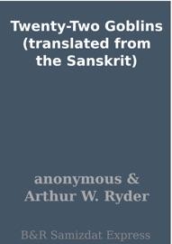 TWENTY-TWO GOBLINS (TRANSLATED FROM THE SANSKRIT)