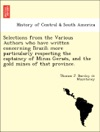 Selections From The Various Authors Who Have Written Concerning Brazil More Particularly Respecting The Captaincy Of Minas Geraes And The Gold Mines Of That Province