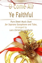 O Come All Ye Faithful Pure Sheet Music Duet for Soprano Saxophone and Tuba, Arranged by Lars Christian Lundholm
